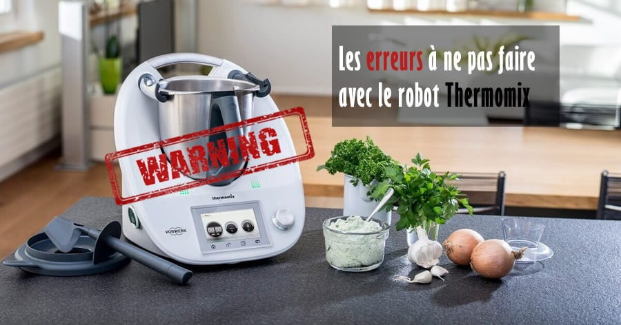 les erreurs ne pas faire avec le robot thermomix. Black Bedroom Furniture Sets. Home Design Ideas
