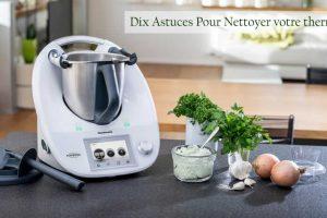 Dix Astuces Pour Nettoyer votre thermomix
